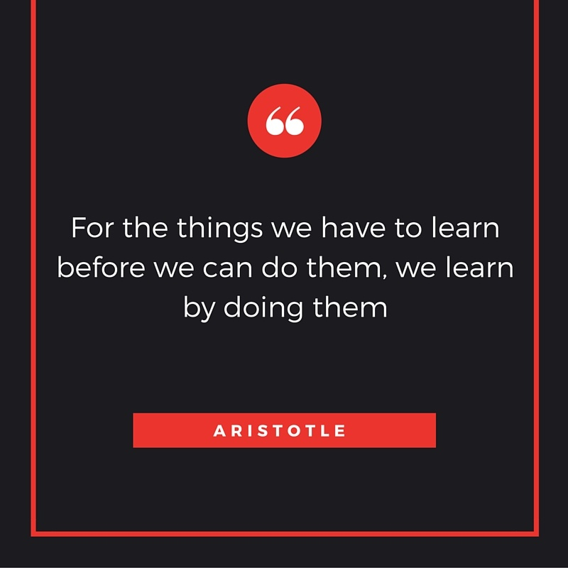 For_the_things_we_have_to_learn_before_we_can_do_them_we_learn_by_doing_them